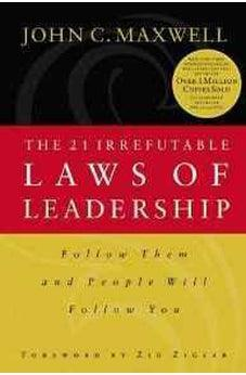 The 21 Irrefutable Laws of Leadership: Follow Them and People Will Follow You 9780785289357