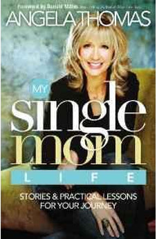 My Single Mom Life: Stories and Practical Lessons for Your Journey 9780785289555