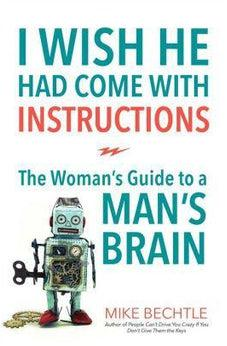 I Wish He Had Come with Instructions: The Woman's Guide to a Man's Brain 9780800723835