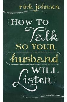 How to Talk So Your Husband Will Listen 9780800726553