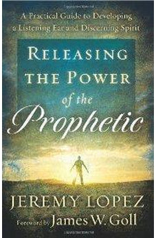 Releasing the Power of the Prophetic 9780800795214