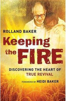 Keeping the Fire: Discovering the Heart of True Revival