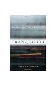 Tranquility: Cultivating a Quiet Soul in a Busy World 9780801003219