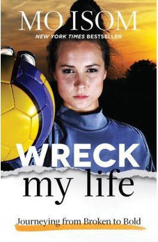 Wreck My Life: Journeying from Broken to Bold 9780801008146