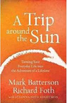 A Trip around the Sun: Turning Your Everyday Life into the Adventure of a Lifetime 9780801016837