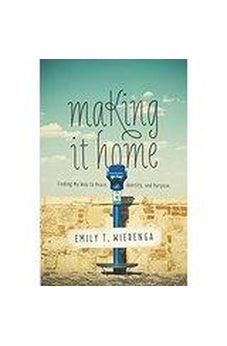 Making It Home: Finding My Way to Peace, Identity, and Purpose 9780801016950
