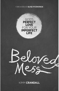 Beloved Mess: God's Perfect Love for Your Imperfect Life 9780801019005