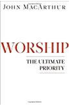 Worship: The Ultimate Priority 9780802402158
