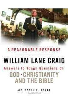 A Reasonable Response: Answers to Tough Questions on God, Christianity, and the Bible 9780802405999