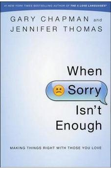 When Sorry Isn't Enough: Making Things Right with Those You Love 9780802407047