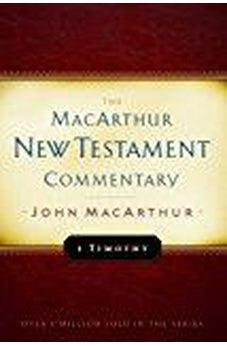 1 Timothy MacArthur New Testament Commentary (MacArthur New Testament Commentary Series) 9780802407566