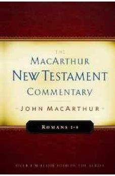 Romans 1-8 MacArthur New Testament Commentary (Macarthur New Testament Commentary Serie) 9780802407672