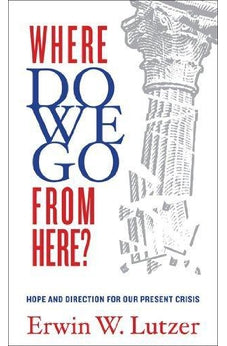Where Do We Go From Here?: Hope and Direction in our Present Crisis 9780802410139