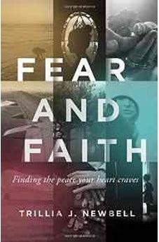Fear and Faith: Finding the Peace Your Heart Craves 9780802410221