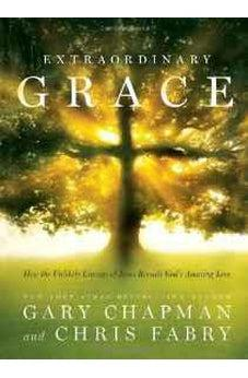 Extraordinary Grace: How the Unlikely Lineage of Jesus Reveals God's Amazing Love 9780802410795