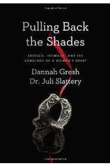 Pulling Back the Shades: Erotica, Intimacy, and the Longings of a Woman's Heart 9780802410887