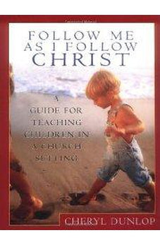 Follow Me As I Follow Christ: A Guide for Teaching Children in a Church Setting 9780802410948