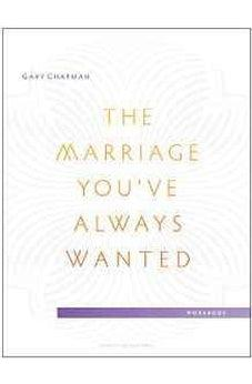 The Marriage You've Always Wanted Small Group Experience Workbook 9780802411099