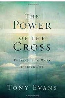 The Power of the Cross: Putting it to Work in Your Life 9780802411181