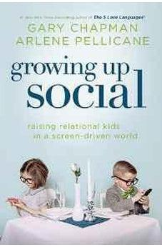 Growing Up Social: Raising Relational Kids in a Screen-Driven World 9780802411235