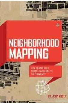 Neighborhood Mapping: How to Make Your Church Invaluable to the Community 9780802411341
