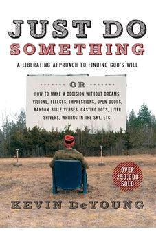 Just Do Something: A Liberating Approach to Finding God's Will 9780802411594