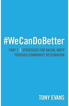 We Can Do Better: Strategies for Racial Unity through Community Restoration  (Part 2) 9780802411822