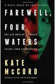 Farewell, Four Waters: One Aid Workers Sudden Escape from Afghanistan. A Novel Based on True Events