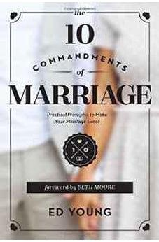 The 10 Commandments of Marriage: Practical Principles to Make Your Marriage Great 9780802412249