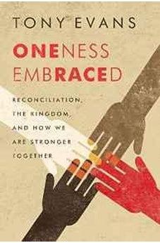 Oneness Embraced: Reconciliation, the Kingdom, and How We are Stronger Together 9780802412669