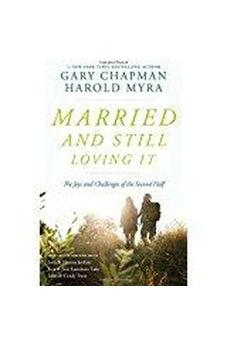Married And Still Loving It: The Joys and Challenges of the Second Half 9780802412928