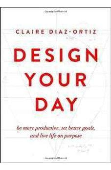 Design Your Day: Be More Productive, Set Better Goals, and Live Life On Purpose 9780802412942