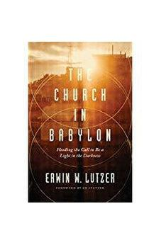 The Church in Babylon: Heeding the Call to Be a Light in the Darkness 9780802413086