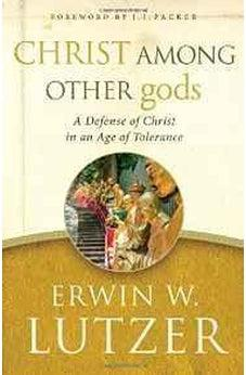 Christ Among Other gods: A Defense of Christ in an Age of Tolerance 9780802413291
