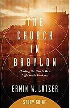 The Church in Babylon Study Guide: Heeding the Call to Be a Light in the Darkness 9780802413567