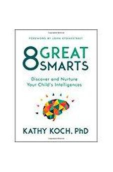 8 Great Smarts: Discover and Nurture Your Child's Intelligences 9780802413598