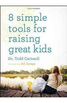 8 Simple Tools for Raising Great Kids 9780802413871
