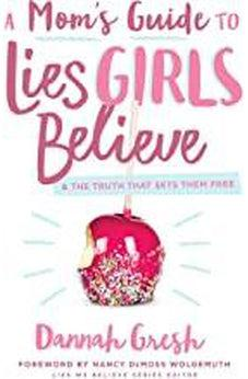 Image of A Mom's Guide to Lies Girls Believe: And the Truth that Sets Them Free (Lies We Believe) 9780802414298