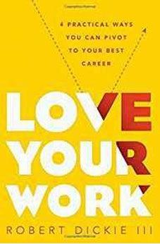 Love Your Work: 4 Practical Ways You Can Pivot to Your Best Career 9780802414380