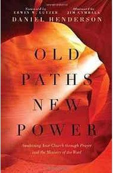 Old Paths, New Power: Awakening Your Church through Prayer and the Ministry of the Word 9780802414465