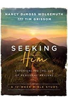 Seeking Him: Experiencing The Joy Of Personal Revival 9780802414564