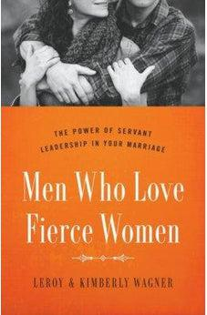 Men Who Love Fierce Women: The Power of Servant Leadership in Your Marriage 9780802414656