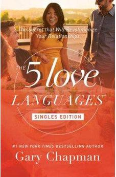 The 5 Love Languages Singles Edition: The Secret that Will Revolutionize Your Relationships 9780802414816
