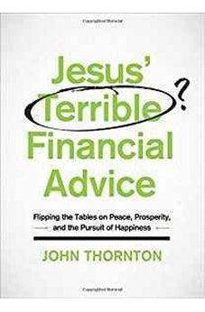 Jesus' Terrible Financial Advice: Flipping the Tables on Peace, Prosperity, and the Pursuit of Happiness 9780802414861