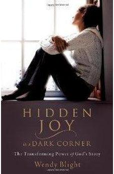 Hidden Joy in a Dark Corner: The Transforming Power of God's Story 9780802414960
