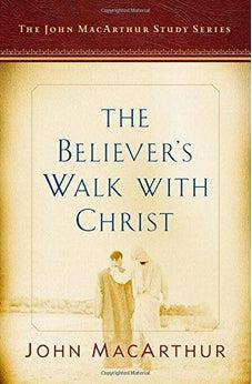 The Believer's Walk with Christ: A John MacArthur Study Series (John MacArthur Study Series 2017) 9780802415196