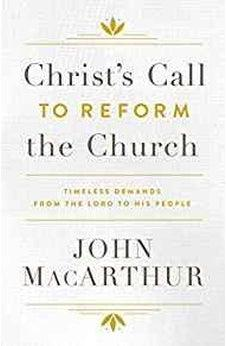 Christ's Call to Reform the Church: Timeless Demands From the Lord to His People 9780802415707