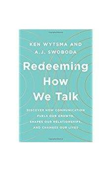 Redeeming How We Talk: Discover How Communication Fuels Our Growth, Shapes Our Relationships,  and Changes Our Lives 9780802416179