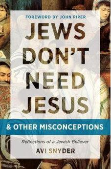 Jews Don't Need Jesus. . .and other Misconceptions: Reflections of a Jewish Believer 9780802416568