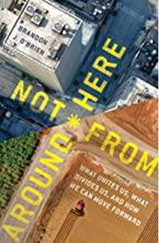 Not From Around Here: What Unites Us, What Divides Us, And How We Can Move Forward 9780802416964